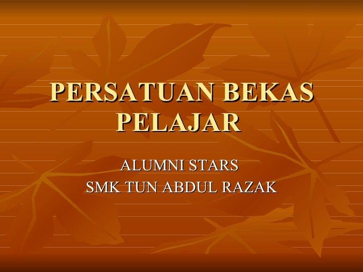 PERSATUAN BEKAS PELAJAR  ALUMNI STARS  SMK TUN ABDUL RAZAK