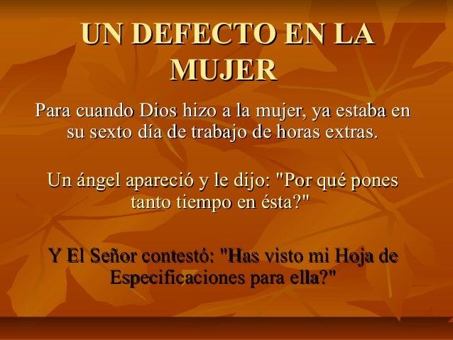 UN DEFECTO EN LAUN DEFECTO EN LA MUJERMUJER Para cuando Dios hizo a la mujer, ya estaba enPara cuando Dios hizo a la mujer...
