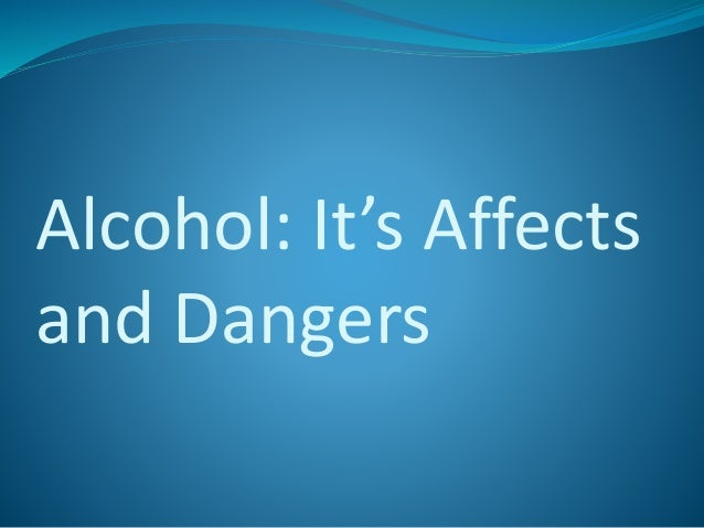 Alcohol: It's Affects and Dangers