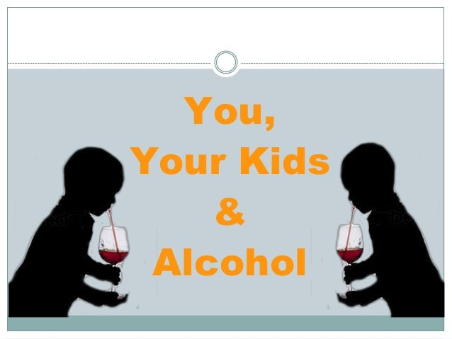 You,Your Kids    & Alcohol