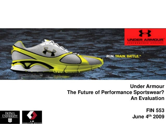 Under Armour The Future of Performance Sportswear? An Evaluation FIN 553 June 4th 20091