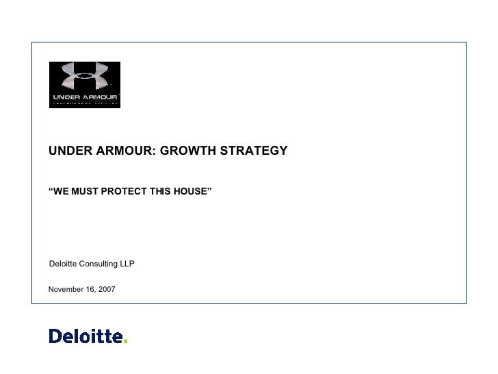 "UNDER ARMOUR: GROWTH STRATEGY ""WE MUST PROTECT THIS HOUSE"" November 16, 2007"