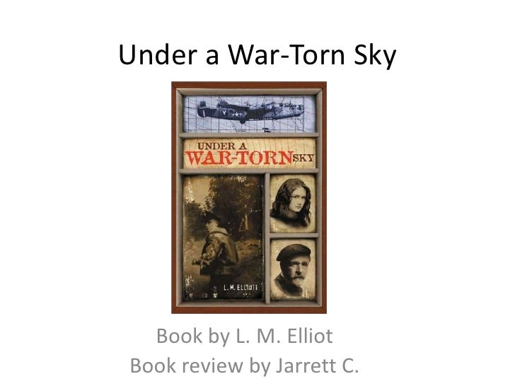 Under a War-Torn Sky<br />Book by L. M. Elliot<br />Book review by Jarrett C.<br />