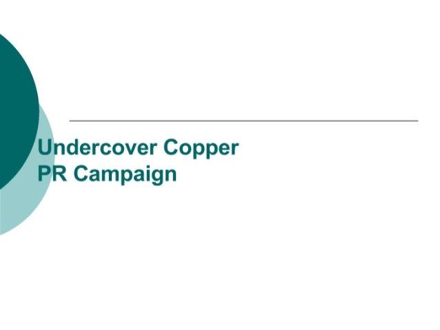 Undercover Copper PR