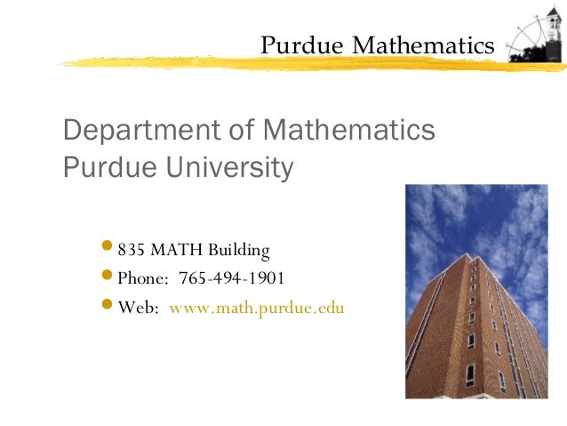 Purdue Mathematics Department of Mathematics Purdue University 835 MATH Building Phone: 765-494-1901 Web: www.math.purd...
