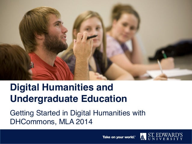 Digital Humanities and Undergraduate Education! Getting Started in Digital Humanities with DHCommons, MLA 2014!