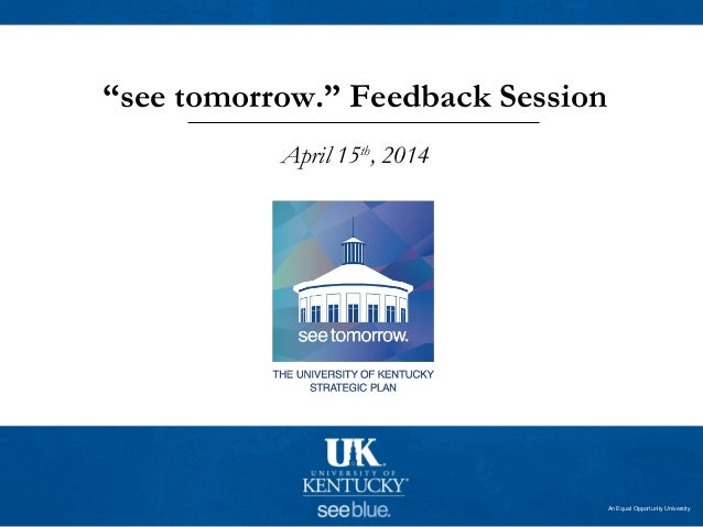 """An Equal Opportunity University """"see tomorrow."""" Feedback Session April 15th , 2014"""