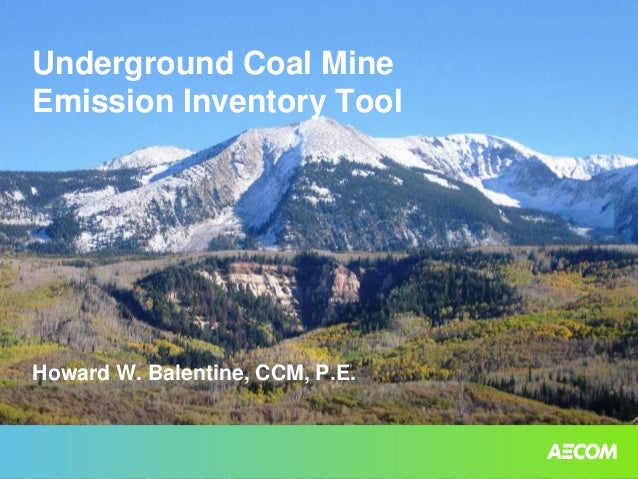 Underground Coal Mine Emission Inventory Tool Howard W. Balentine, CCM, P.E.