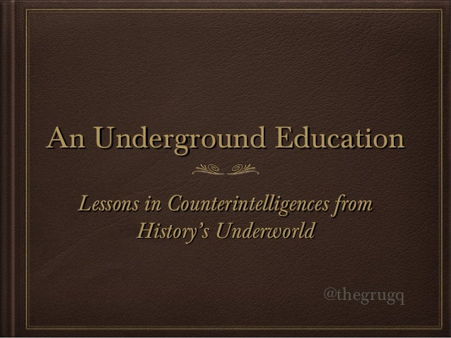 An Underground EducationAn Underground EducationLessons in Counterintelligences fromLessons in Counterintelligences fromHi...