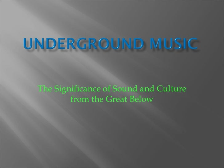 The Significance of Sound and Culture from the Great Below