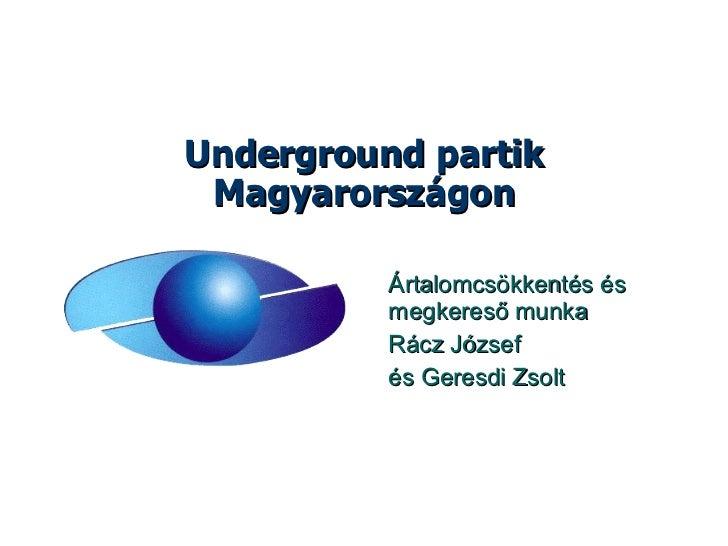 Underground partik Magyarországon Ártalomcsökkentés és megkereső munka Rácz József és Geresdi Zsolt