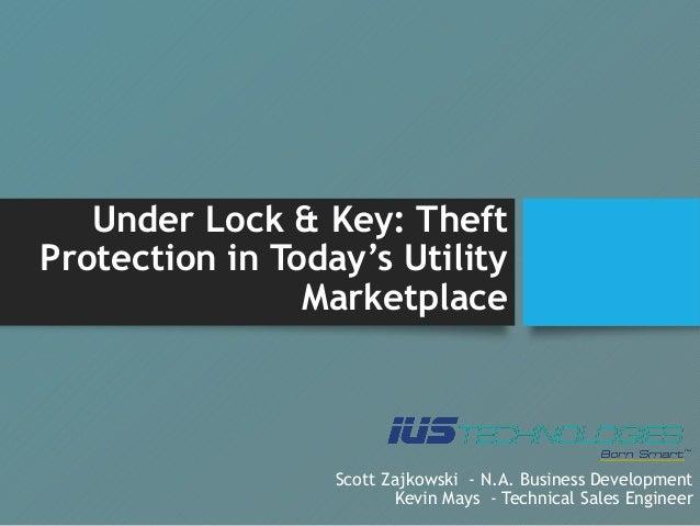 Under Lock & Key: Theft Protection in Today's Utility Marketplace Scott Zajkowski - N.A. Business Development Kevin Mays -...