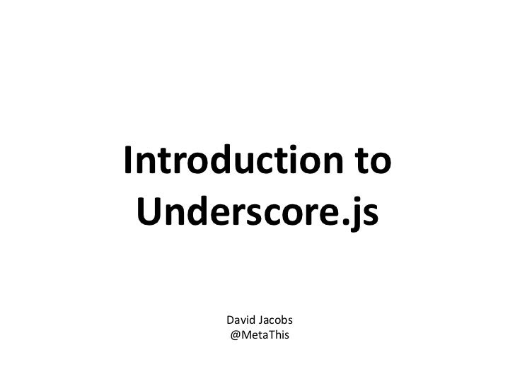 Introduction to Underscore.js     David Jacobs     @MetaThis