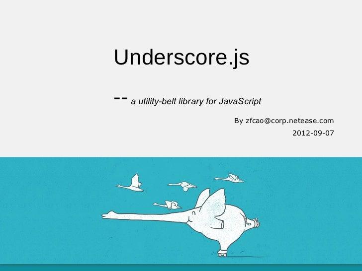 Underscore.js--autility-beltlibraryforJavaScript                                By zfcao@corp.netease.com            ...