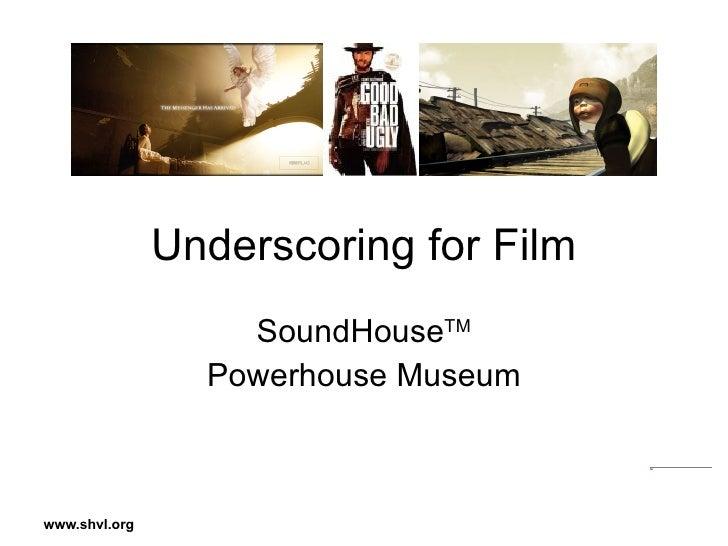 Underscoring for Film SoundHouse TM Powerhouse Museum