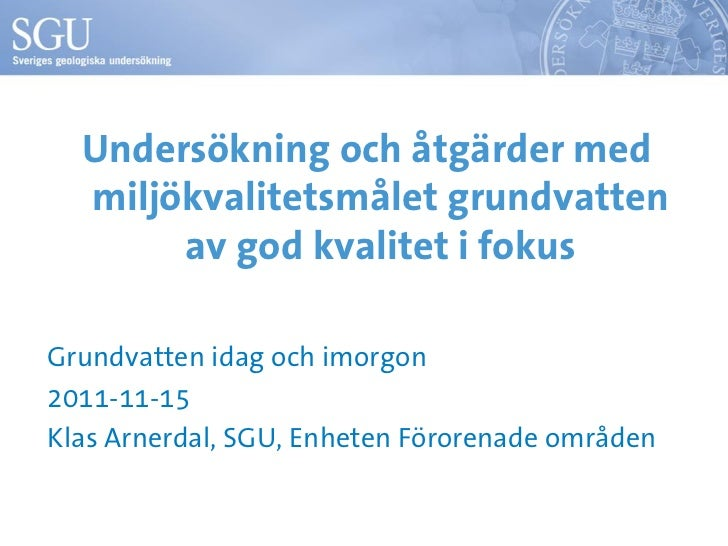 Undersökning och åtgärder med  miljökvalitetsmålet grundvatten       av god kvalitet i fokusGrundvatten idag och imorgon20...