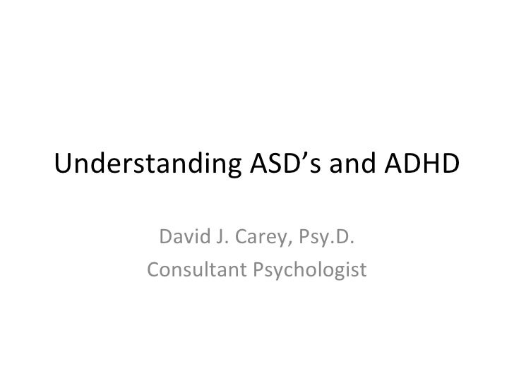 Understanding ASD's and ADHD         David J. Carey, Psy.D.       Consultant Psychologist