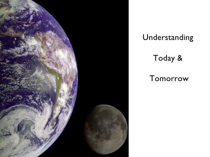 Understanding  Today &  Tomorrow