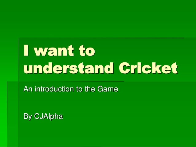 I want to understand Cricket An introduction to the Game By CJAlpha