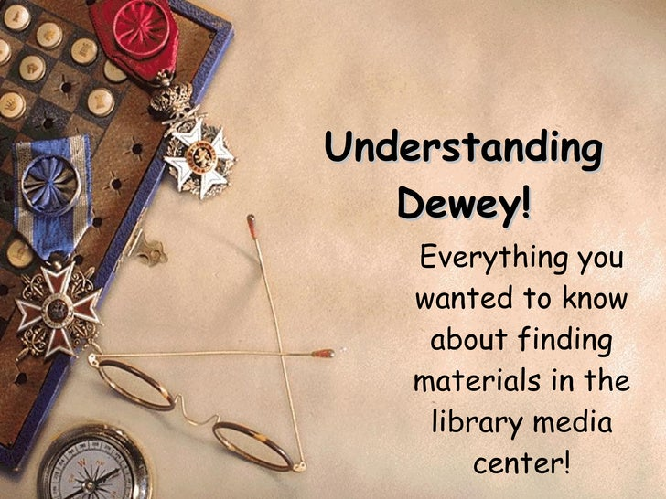 Understanding Dewey! Everything you wanted to know about finding materials in the library media center!