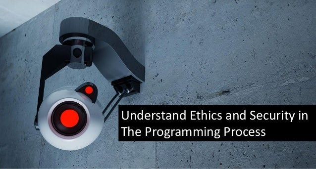 Understand Ethics and Security in the Programming Process