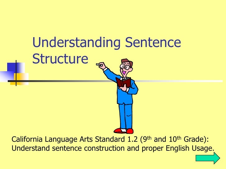Understanding Sentence       Structure     California Language Arts Standard 1.2 (9th and 10th Grade): Understand sentence...