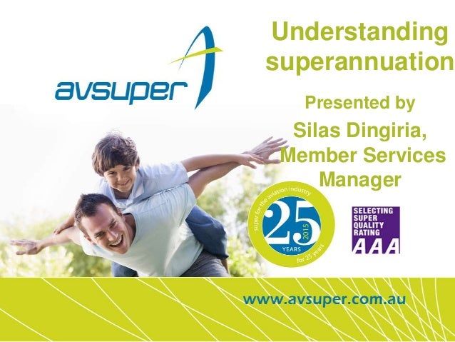 1 Understanding superannuation Presented by Silas Dingiria, Member Services Manager