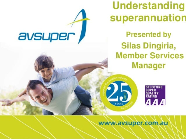 Understanding superannuation Presented by Silas Dingiria, Member Services Manager 1