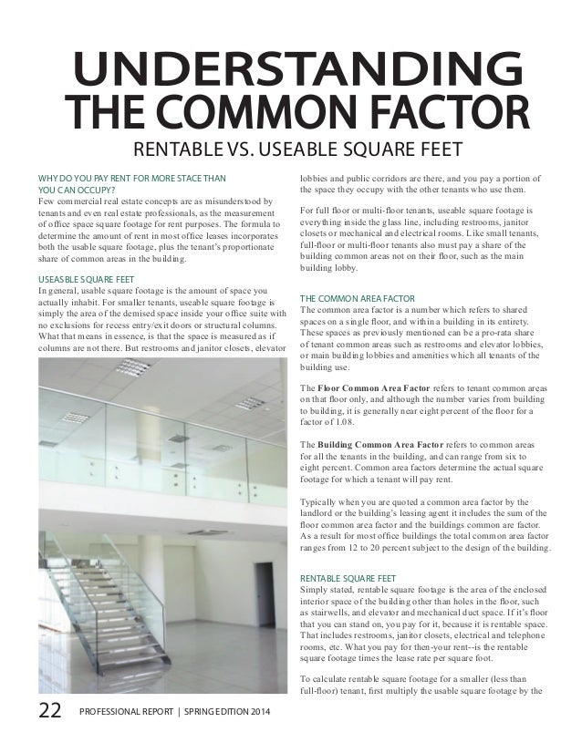 22 PROFESSIONAL REPORT | SPRING EDITION 2014 UNDERSTANDING THE COMMON FACTOR RENTABLE VS. USEABLE SQUARE FEET WHY DO YOU P...