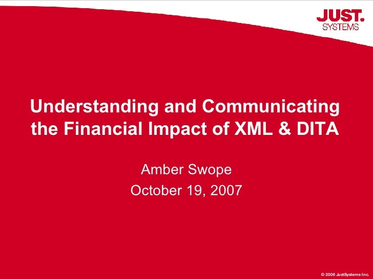 Understanding and Communicating the Financial Impact of XML & DITA Amber Swope October 19, 2007