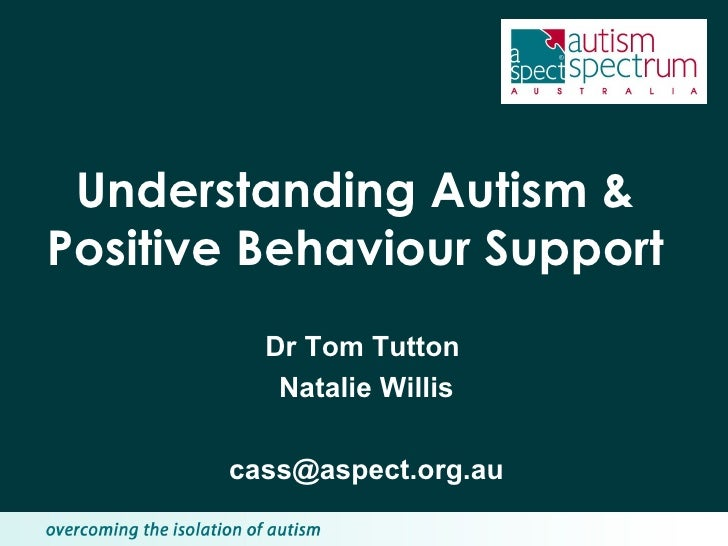 Understanding Autism & Positive Behaviour Support Dr Tom Tutton  Natalie Willis [email_address]