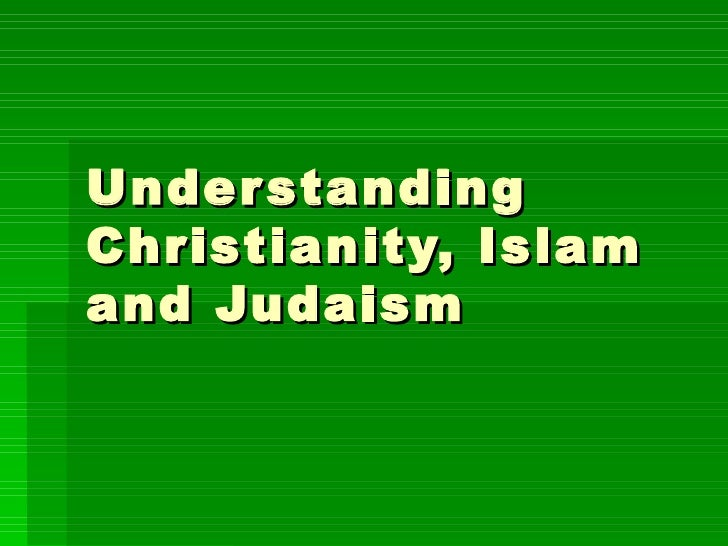 Understanding Christianity, Islam and Judaism