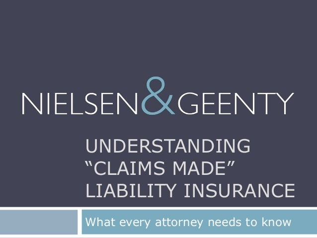 "UNDERSTANDING""CLAIMS MADE""LIABILITY INSURANCEWhat every attorney needs to know"