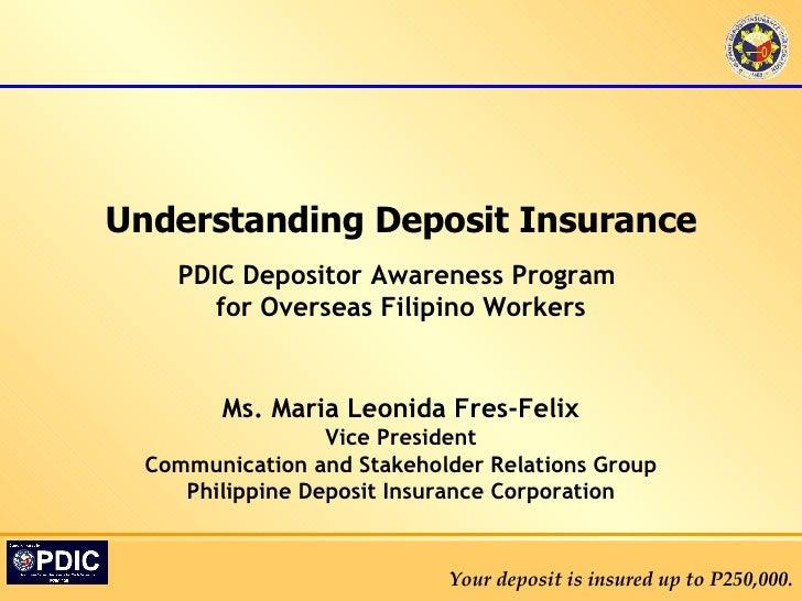 PDIC Depositor Awareness Program  for Overseas Filipino Workers Understanding Deposit Insurance Ms. Maria Leonida Fres-Fel...