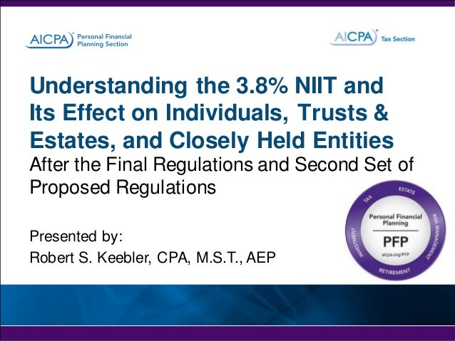 Understanding the 3.8% NIIT and Its Effect on Individuals, Trusts & Estates, and Closely Held Entities After the Final Reg...