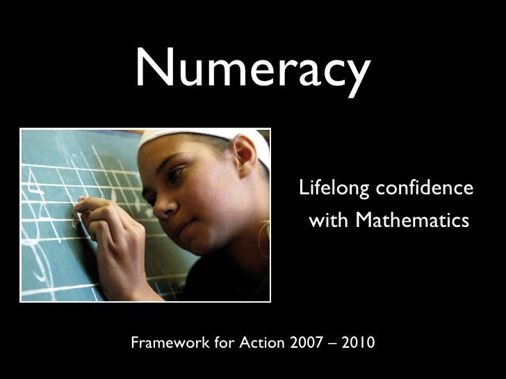Numeracy Lifelong confidence  with Mathematics Framework for Action 2007 – 2010