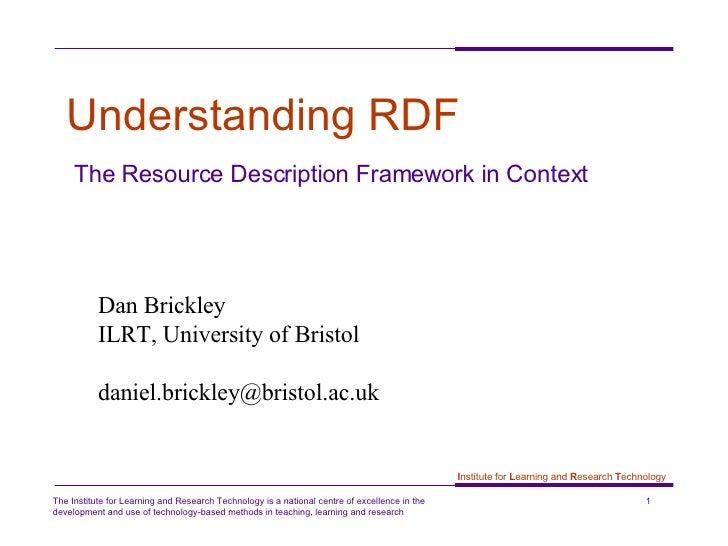 Understanding RDF The Resource Description Framework in Context Dan Brickley  ILRT, University of Bristol [email_address]