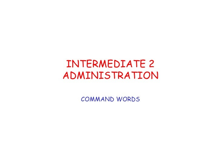 INTERMEDIATE 2 ADMINISTRATION COMMAND WORDS
