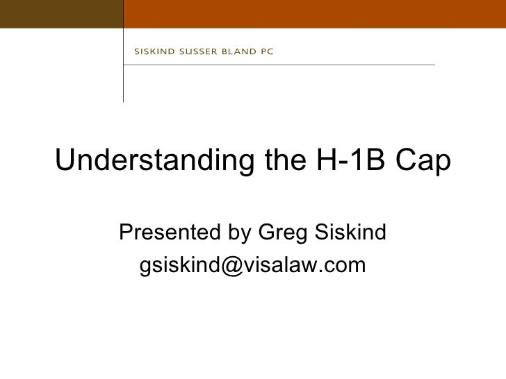 Understanding the H-1B Cap Presented by Greg Siskind [email_address]