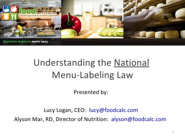 Understanding the  National   Menu-Labeling Law Presented by: Lucy Logan, CEO:  [email_address] Alyson Mar, RD, Director o...