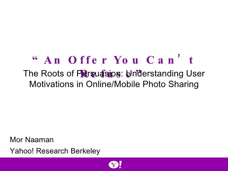 """"""" An Offer You Can't Refuse"""" The Roots of Persuasion: Understanding User Motivations in Online/Mobile Photo Sharing Mor Na..."""