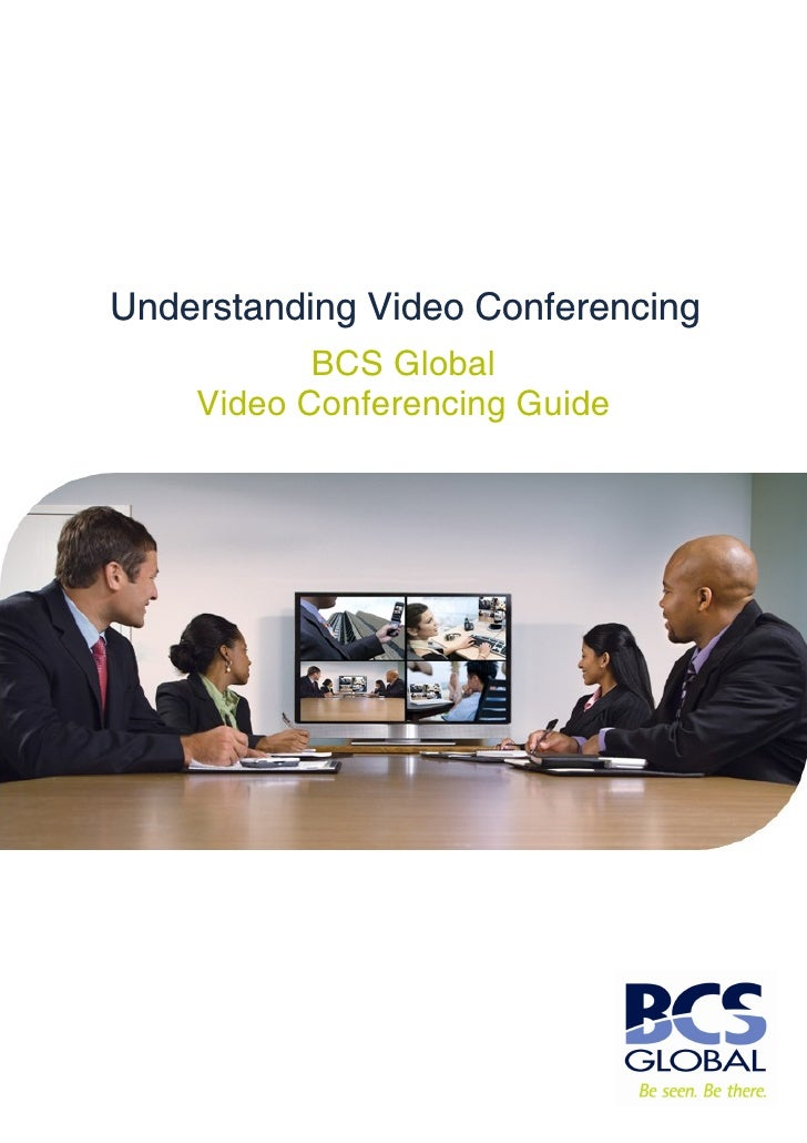 Understanding Video Conferencing            BCS Global     Video Conferencing Guide