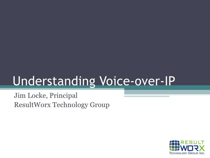 Understanding Voice-over-IP  Jim Locke, Principal ResultWorx Technology Group