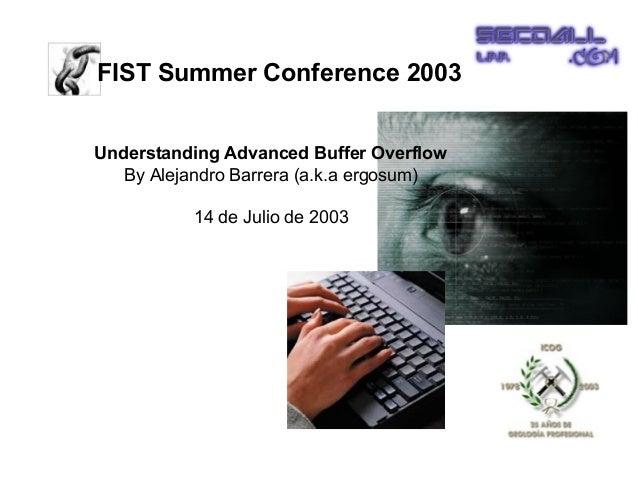 FIST Summer Conference 2003Understanding Advanced Buffer Overflow   By Alejandro Barrera (a.k.a ergosum)          14 de Ju...