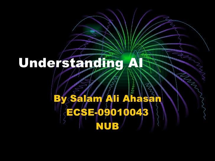 Understanding AI By Salam Ali Ahasan ECSE-09010043 NUB