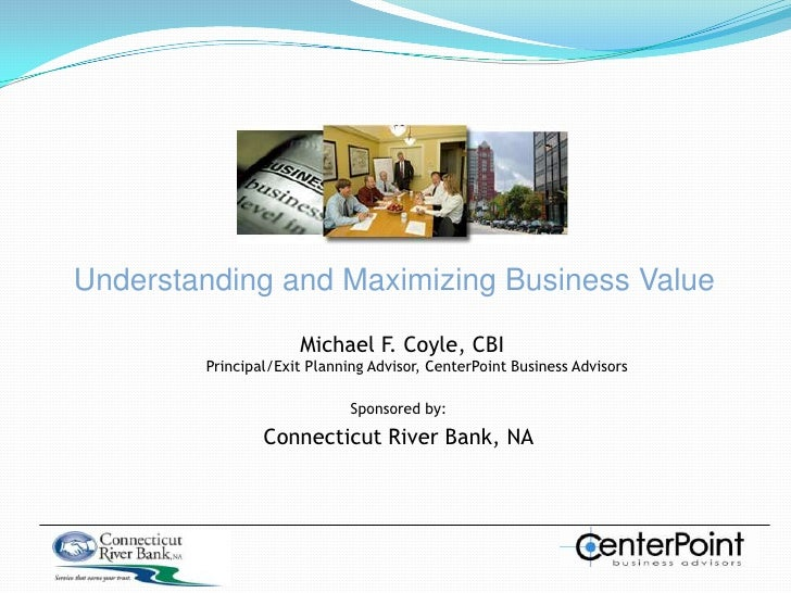 Understanding and maximizing business value