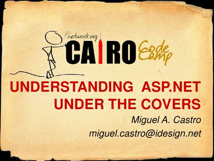 UNDERSTANDING  ASP.NETUNDER THE COVERS<br />Miguel A. Castro<br />miguel.castro@idesign.net<br />