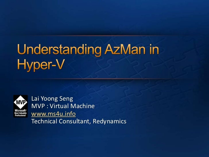 Understanding AzMan in Hyper-V<br />Lai YoongSeng<br />MVP : Virtual Machine  www.ms4u.info<br />Technical Consultant, Red...