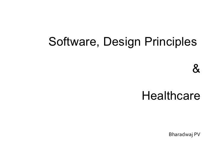 Software, Design Principles  & Healthcare Bharadwaj PV
