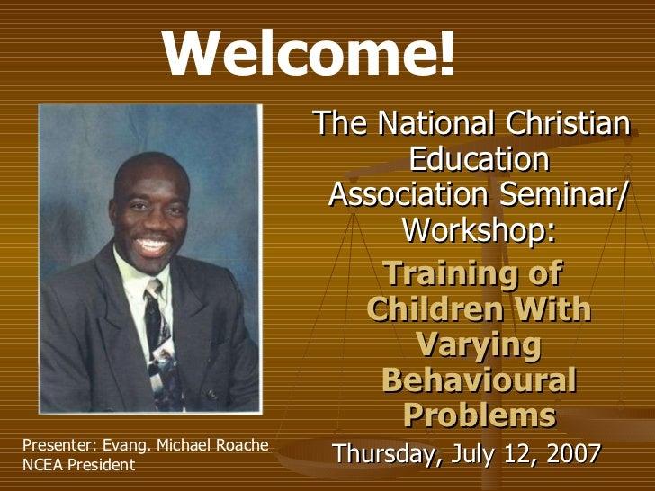 <ul><li>The National Christian Education Association Seminar/Workshop: </li></ul><ul><li>Training of Children With Varying...